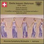 """Émile Jaques-Dalcroze: Suite de danses; Poème alpestre; """"La Suisse est belle""""  Variations; Suite de ballet"""
