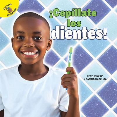 ícep?llate Los Dientes!: Brush Your Teeth! - Ochoa, Santiago, and Jenkins, Pete