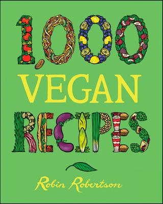 1,000 Vegan Recipes - Robertson, Robin