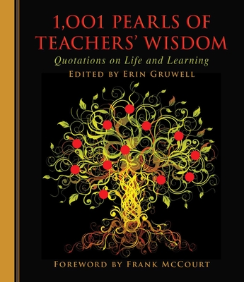 1,001 Pearls of Teachers' Wisdom: Quotations on Life and Learning - Gruwell, Erin, and McCourt, Frank (Foreword by)