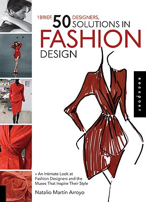 1 Brief, 50 Designers, 50 Solutions in Fashion Design: An Intimate Look at Fashion Designers and the Muses That Inspire Their Style - Arroyo, Natalio Martin
