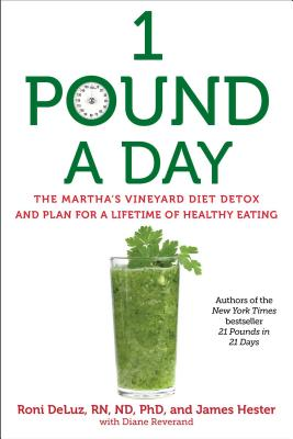 1 Pound a Day: The Martha's Vineyard Diet Detox and Plan for a Lifetime of Healthy Eating - DeLuz, Roni, and Hester, James