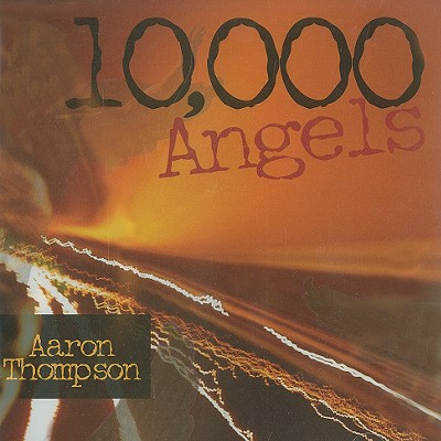 10,000 Angels - Thompson, Aaron (Performed by)