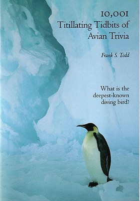 10,001 Titillating Tidbits of Avian Trivia - Todd, Frank S
