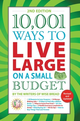 10,001 Ways to Live Large on a Small Budget - The Writers of Wise Bread