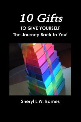 10 Gifts to Give Yourself - Barnes, Sheryl L W