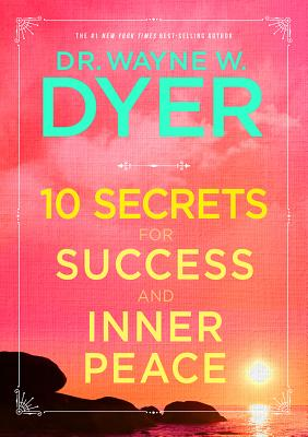 10 Secrets for Success and Inner Peace - Dyer, Wayne W, Dr.