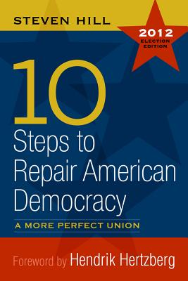 10 Steps to Repair American Democracy - Hill, Steven