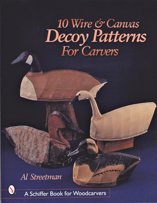 10 Wire and Canvas Decoy Patterns for Carvers - Streetman, Al