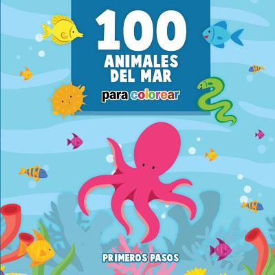100 Animales del Mar Para Colorear: Libro Infantil Para Pintar - Pasos, Primeros