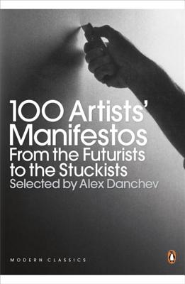 100 Artists' Manifestos: From the Futurists to the Stuckists - Danchev, Alex