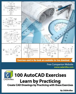 100 AutoCAD Exercises - Learn by Practicing: Create CAD Drawings by Practicing with These Exercises - Cadartifex