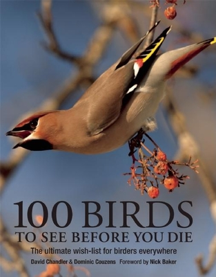 100 Birds to See Before You Die - Chandler, David, and Couzens, Dominic