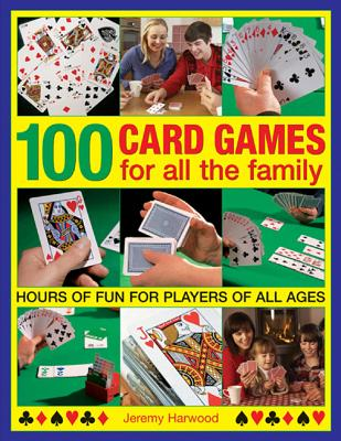 100 Card Games for All the Family: Hours of Fun for Players of All Ages - Harwood, Jeremy