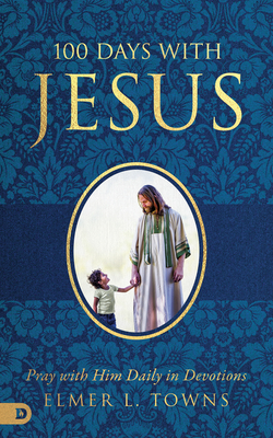 100 Days with Jesus: Pray with Him Daily in Devotions - Towns, Elmer