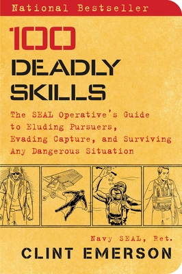 100 Deadly Skills: The Seal Operative's Guide to Eluding Pursuers, Evading Capture, and Surviving Any Dangerous Situation - Emerson, Clint