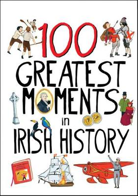 100 Greatest Moments in Irish History - Gallagher, Tara, and Peacock, Alyssa (Designer)