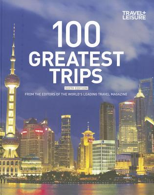 100 Greatest Trips 2012 - Travel and Leisure Magazine