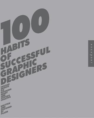 100 Habits of Successful Graphic Designers: Insider Secrets on Working Smart and Staying Creative - Plazm, and Dougher, Sarah, and Berger, Josh (Designer)
