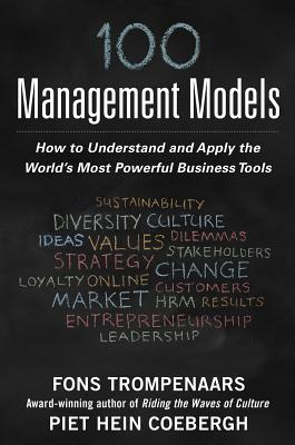 100+ Management Models: How to Understand and Apply the World's Most Powerful Business Tools - Trompenaars, Fons, Mr., and Coebergh, Piet Hein