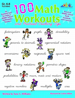 100 Math Workouts, Grades 6-8: And Practical Teaching Tips - Williams, Tony G
