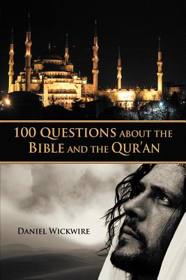 100 Questions about the Bible and the Qur'an - Wickwire, Daniel