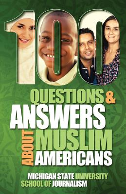 100 Questions and Answers About Muslim Americans with a Guide to Islamic Holidays - Michigan State School of Journalism, and Esposito, John L (Foreword by), and Khalil, Mohammad Hassan (Preface by)