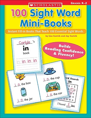 100 Sight Word Mini-Books: Instant Fill-In Mini-Books That Teach 100 Essential Sight Words - Cestnik, Lisa, and Cestnik, Jay