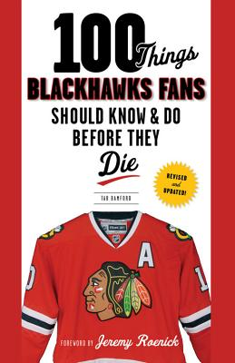100 Things Blackhawks Fans Should Know & Do Before They Die - Bamford, Tab, and Roenick, Jeremy (Foreword by)