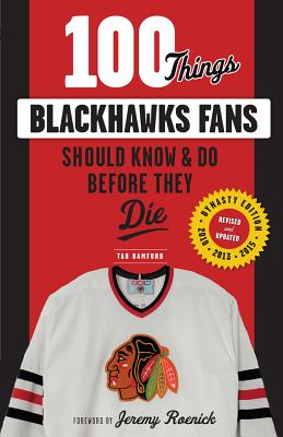 100 Things Blackhawks Fans Should Know & Do Before They Die - Bamford, Tab