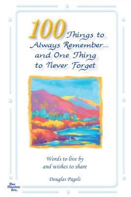 100 Things to Always Remember and One Thing to Never Forget: Words to Live by and Wishes to Share - Pagels, Douglas