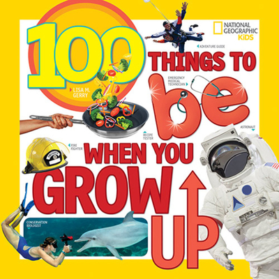 100 Things to Be When You Grow Up - Gerry, Lisa M