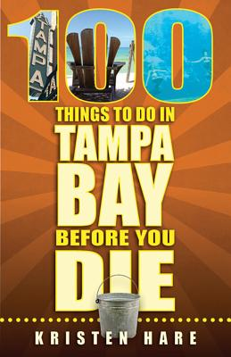 100 Things to Do in Tampa Bay Before You Die - Hare, Kristen