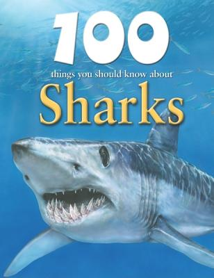 100 Things You Should Know about Sharks - Parker, Steve, and Day, Trevor (Consultant editor)