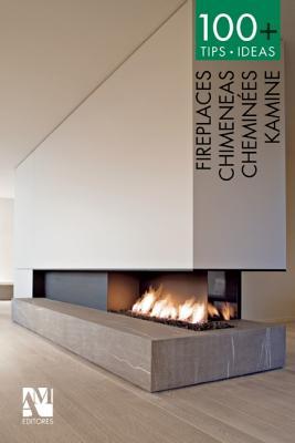 100+ Tips.Ideas: Fireplaces - de Haro, Fernando, and Fuentes, Omar, and Haro Lebrija, Fernando de