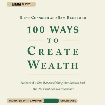 100 Way$ to Create Wealth - Beckford, Sam, and Chandler, Steve (Narrator)