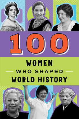 100 Women Who Shaped World History - Rolka, Gail, and Rolka, Bill