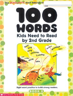 100 Words Kids Need to Read by 2nd Grade: Sight Word Practice to Build Strong Readers - Scholastic