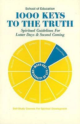 1000 Keys to the Truth: Spiritual Guidelines for Latter Days & Second Coming - Mark-Age