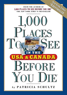 1000 Places to See in the U.S.A. & Canada Before You Die - Schultz, Patricia