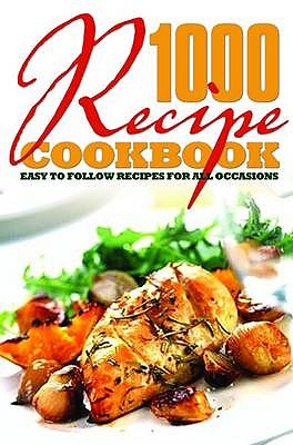 1000 Recipe Cookbook: Easy to Follow Recipes for All Occasions -