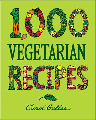 1000 Vegetarian Recipes - Gelles, Carol