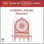 1000 Years of Classical Music, Vol. 59: The Romantic Era - Gabriel Fauré: Requiem