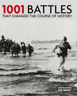1001 Battles: That Changed the Course of History - Cassell, and Grant, R. G. (Editor-in-chief)