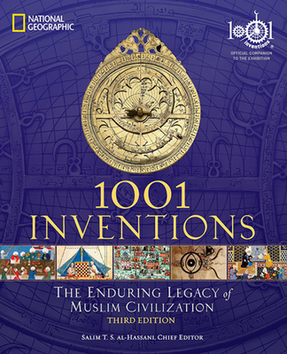 1001 Inventions: The Enduring Legacy of Muslim Civilization: Official Companion to the 1001 Inventions Exhibition - Al-Hassani, Salim T S (Editor)