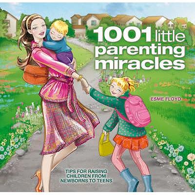 1001 Little Parenting Miracles - Floyd, Esme