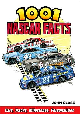 1001 NASCAR Facts: Cars, Tracks, Milestones, Personalities - Close, John