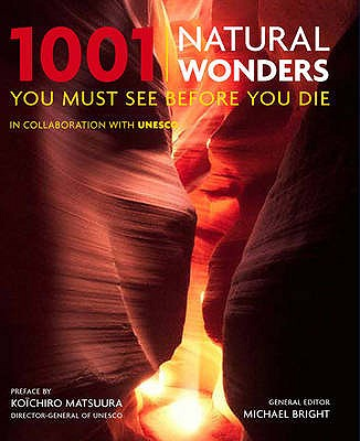 1001: Natural Wonders You Must See Before You Die - Bright, Michael (Editor-in-chief), and Barrett, Jeff (Editor)