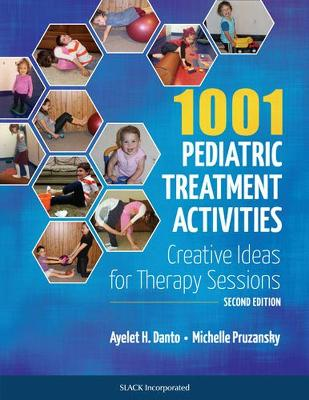 1001 Pediatric Treatment Activities: Creative Ideas for Therapy Sessions - Danto, Ayelet H, MS, Otr/L, and Pruzansky, Michelle, MS, Otr/L