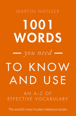 1001 Words You Need To Know and Use: An A-Z of Effective Vocabulary - Manser, Martin